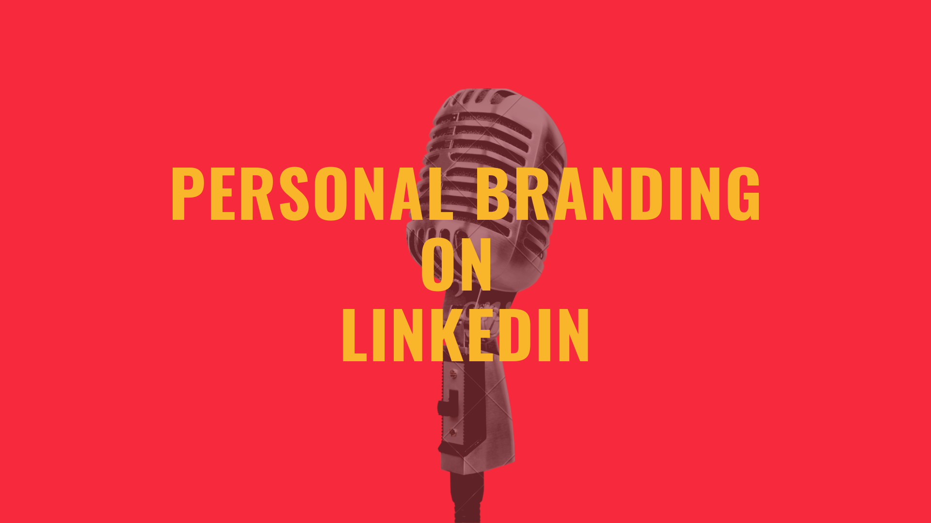 How to Use LinkedIn to Leverage Your Personal Brand—4 actionable steps to boost your personal brand on LinkedIn