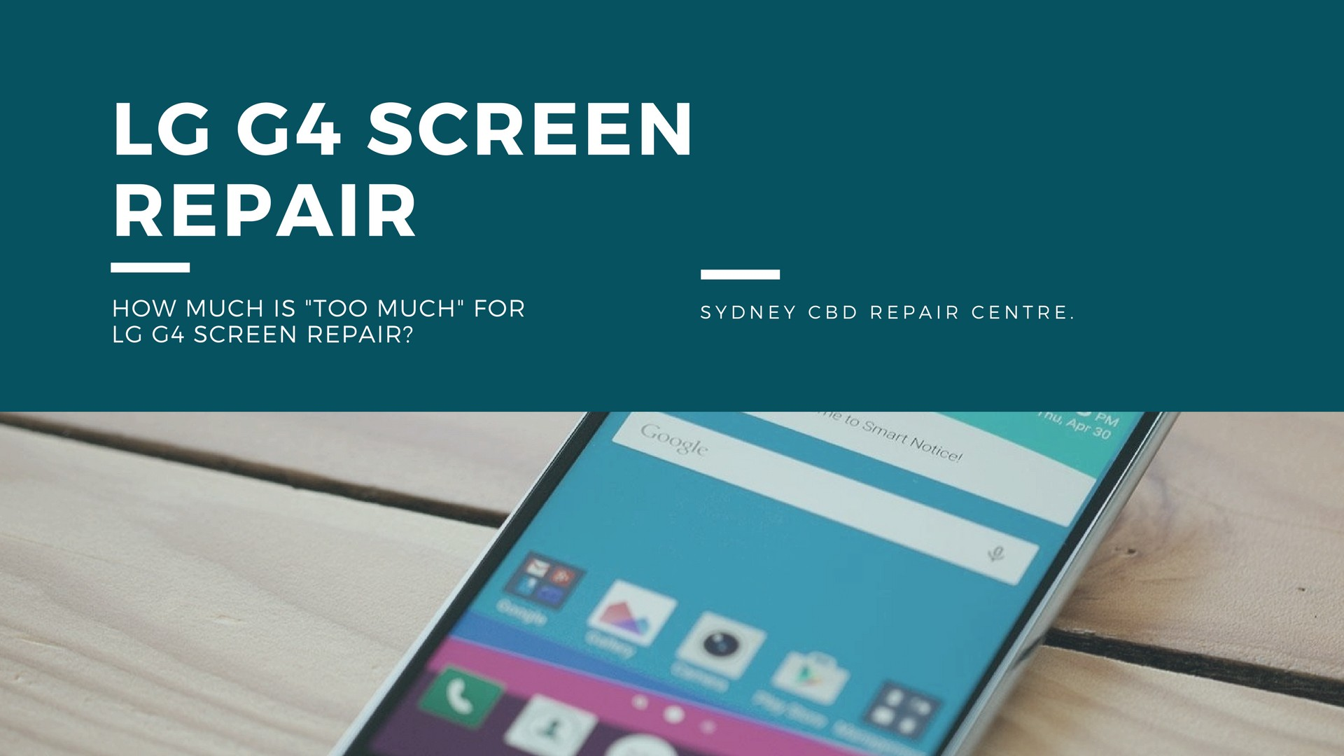 """How much is """"too much"""" for LG G4 screen repair? - Sydney CBD"""
