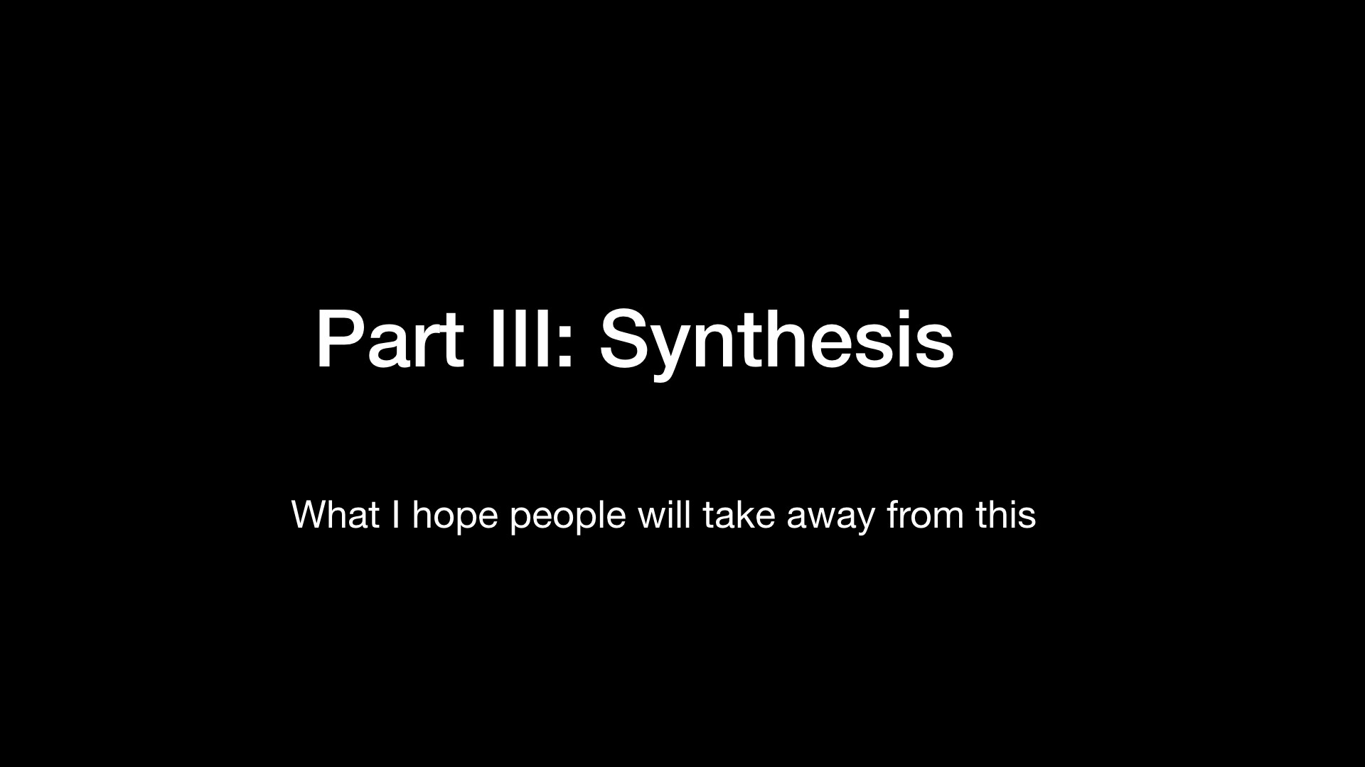 Part III: Synthesis