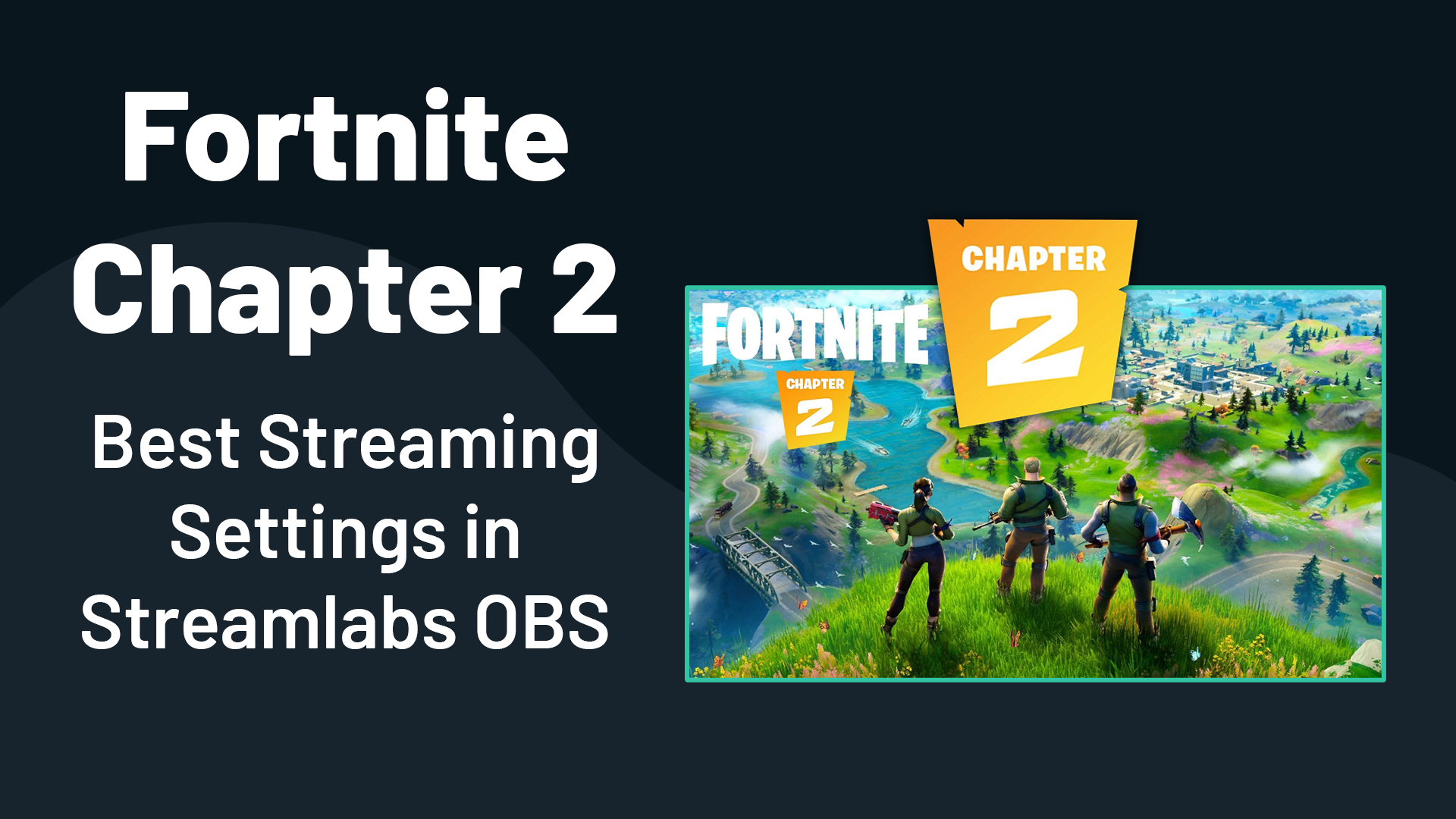 How To Get The Best Streaming Settings For Fortnite Chapter 2