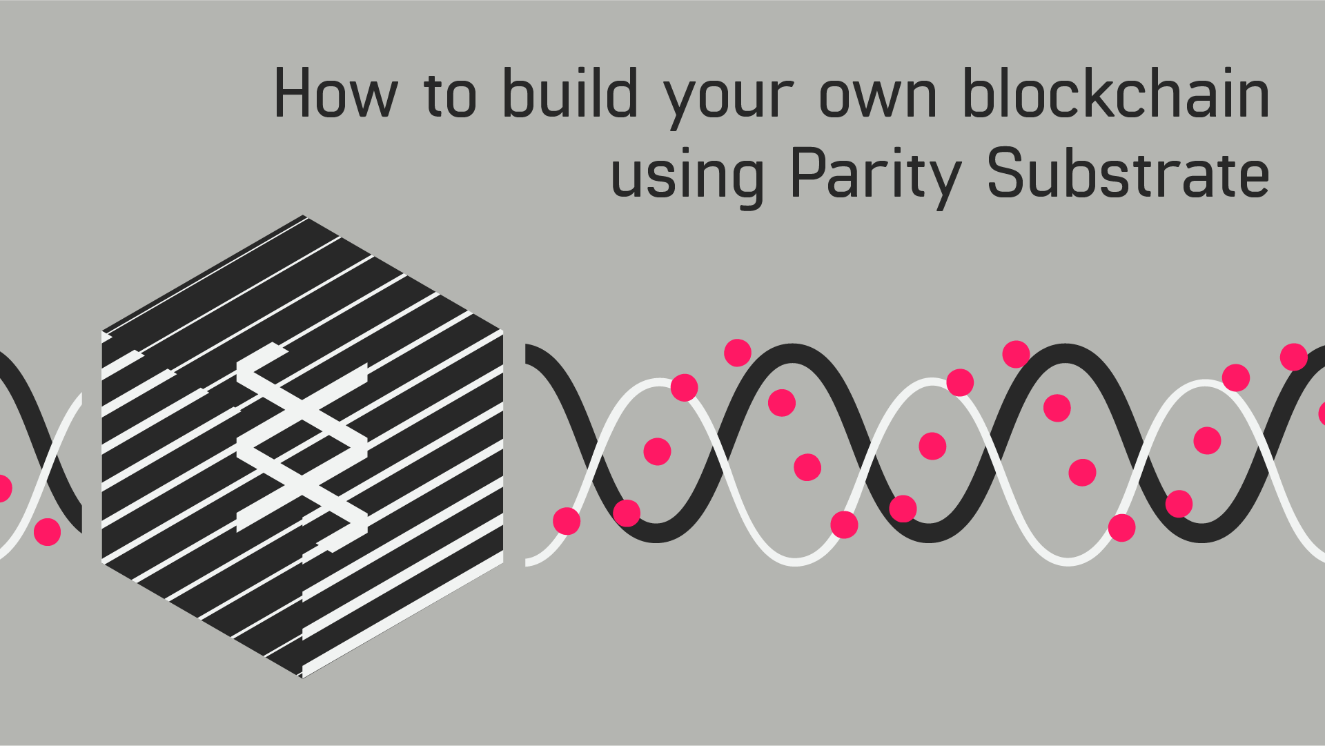 How To Build Your Own Blockchain Using Parity Substrate | by Gautam Dhameja  | HackerNoon.com | Medium