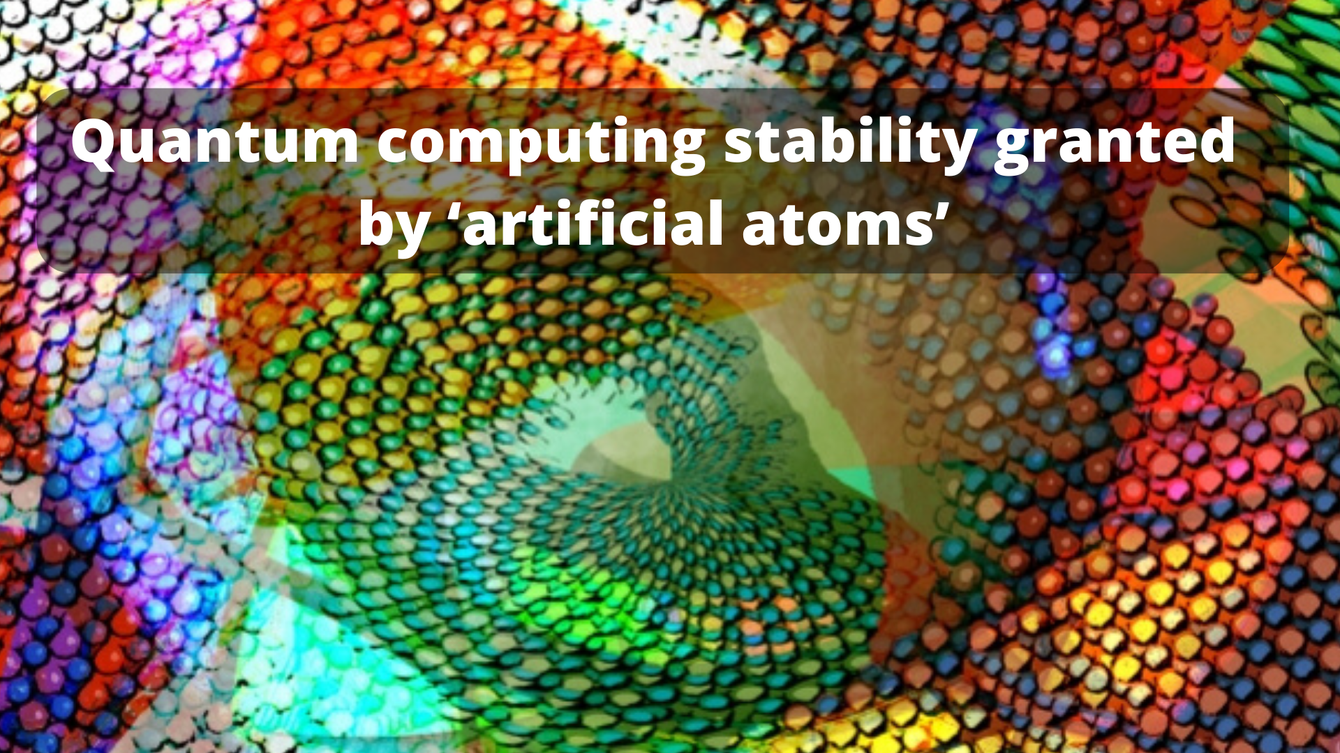Quantum computing stability granted by 'artificial atoms'   by ...