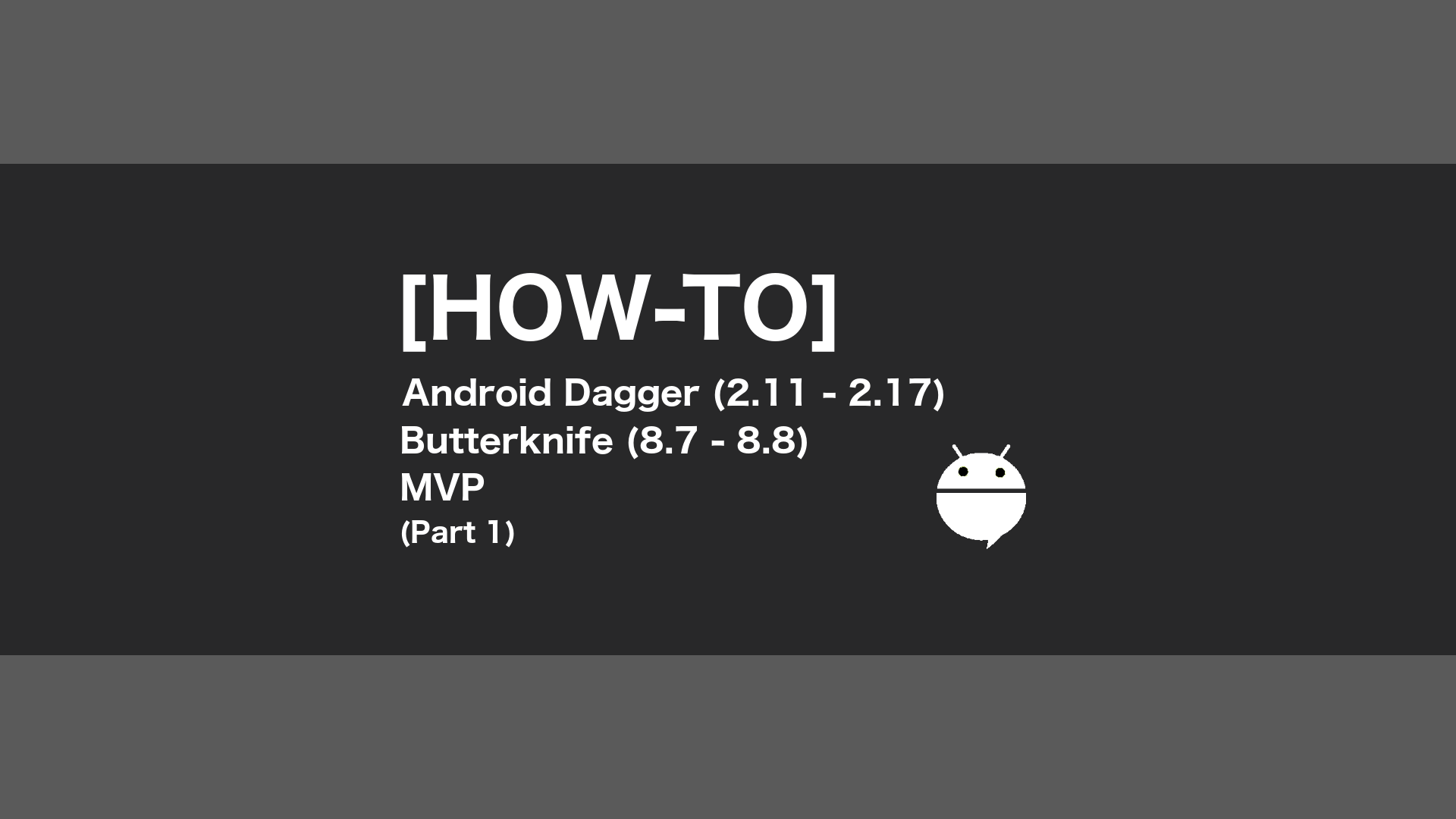 HOW-TO] Android Dagger (2 11–2 17) Butterknife (8 7-8 8) MVP