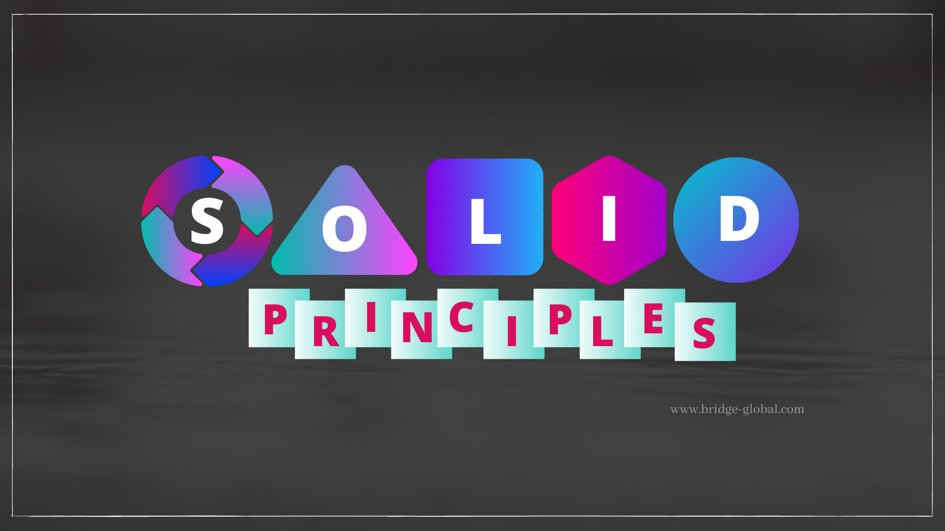 Why Are Solid Principles Vital When Designing Software In The Object Oriented World Bridge Blog By Bridge Global Medium