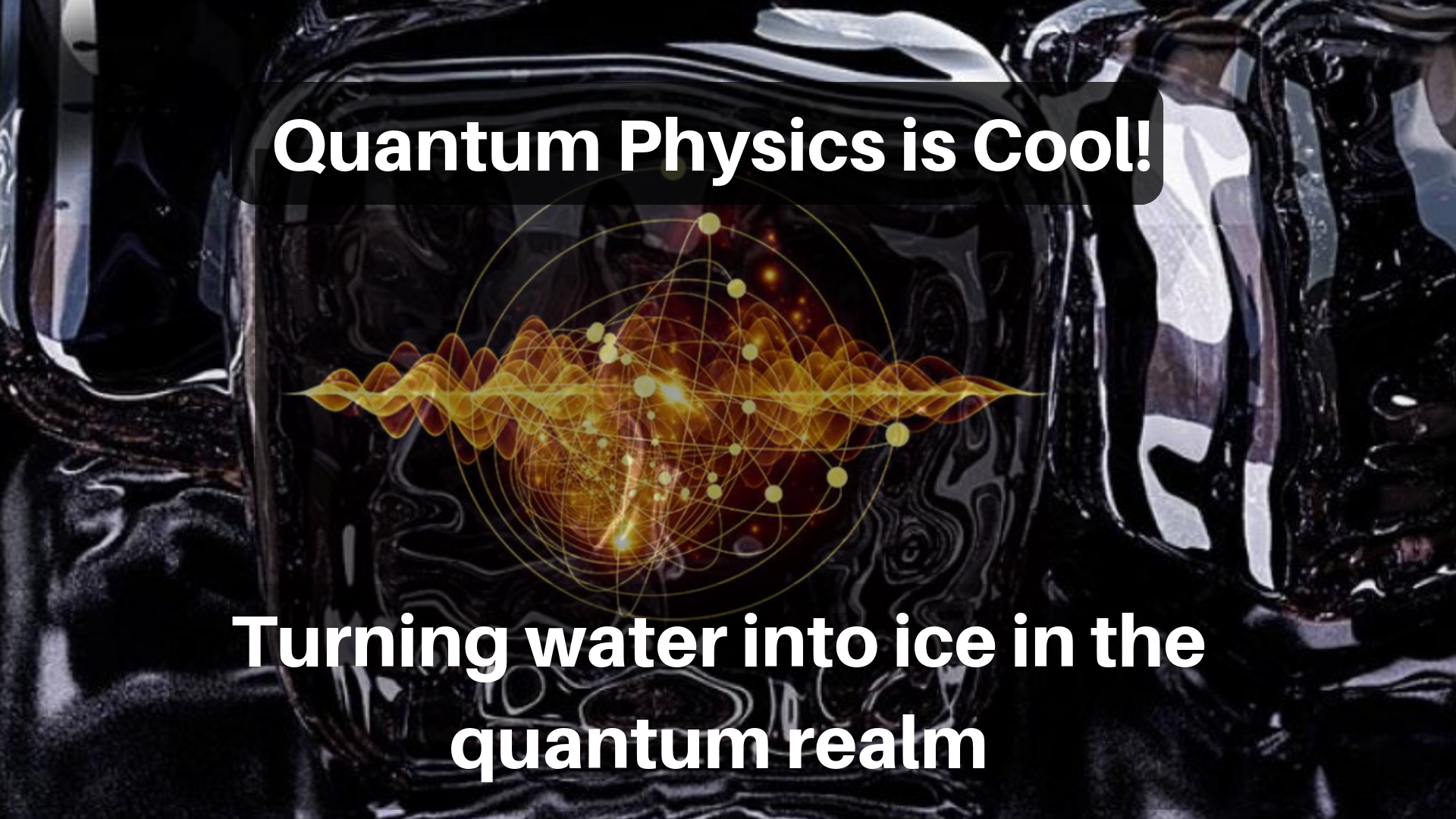 Quantum Physics is Cool! Turning water into ice in the quantum realm