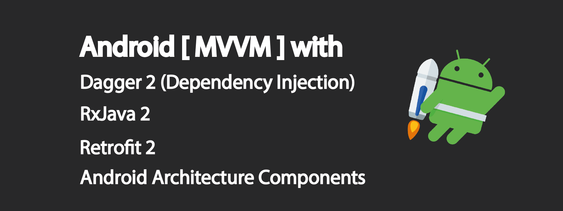 Android MVVM with Dagger 2, Retrofit, RxJava, Architecture