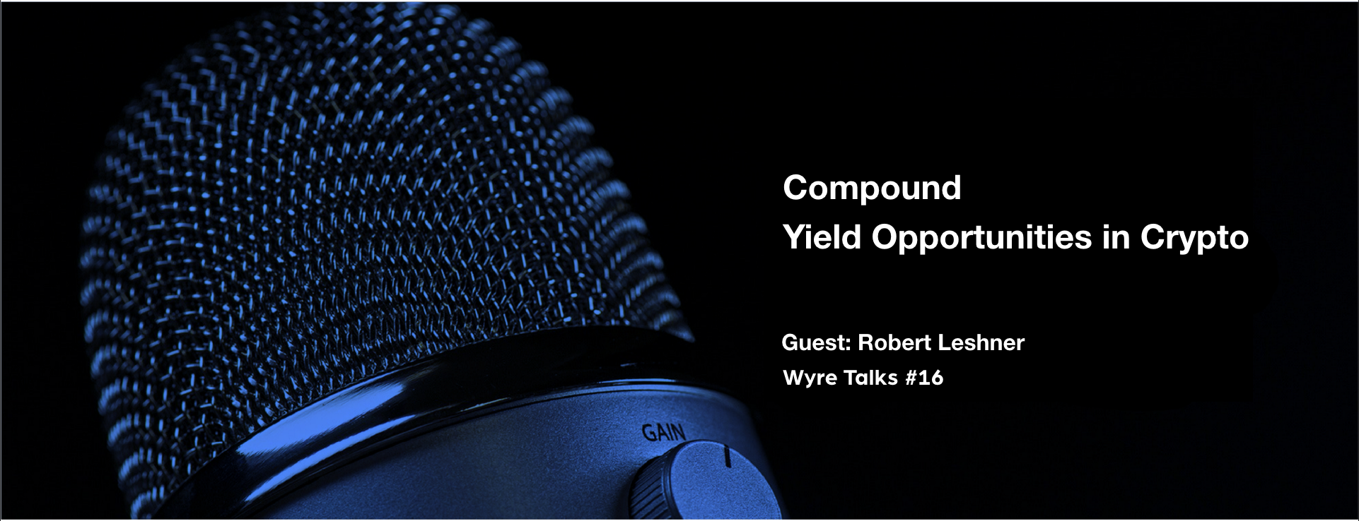 Wyre talks #16] Compound — Yield Opportunities in Crypto with Robert