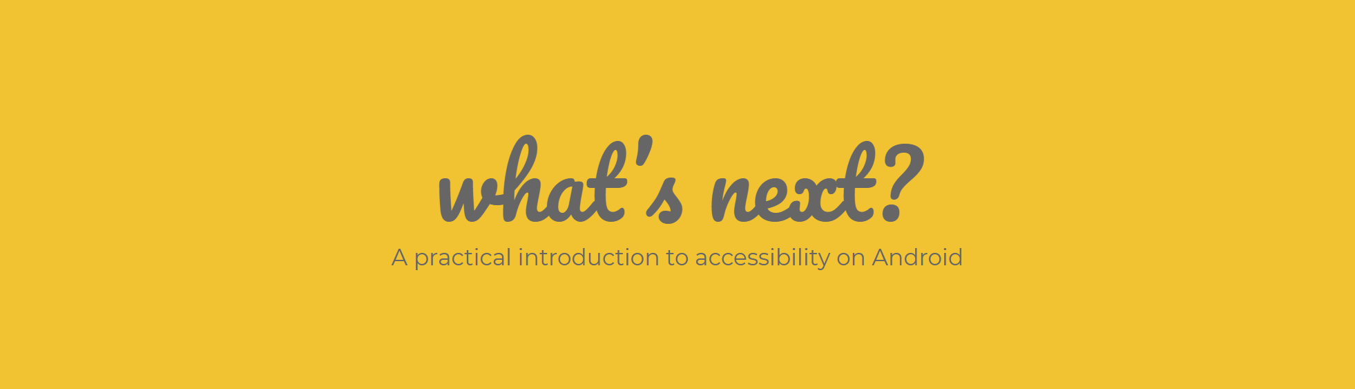 What's Next? A Practical Introduction to Accessibility on