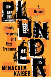 Book cover of Plunder: A Memoir of Family Property and Nazi Treasure by Menachem Kaiser (Houghton Mifflin Harcourt, 2021)