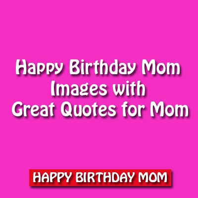 Happy Birthday Mom Images With Great Quotes For Mom By Smiling Chacha Medium