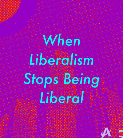 When Liberalism Stops Being Liberal