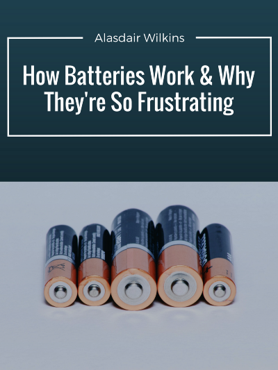 How Batteries Work & Why They're So Frustrating