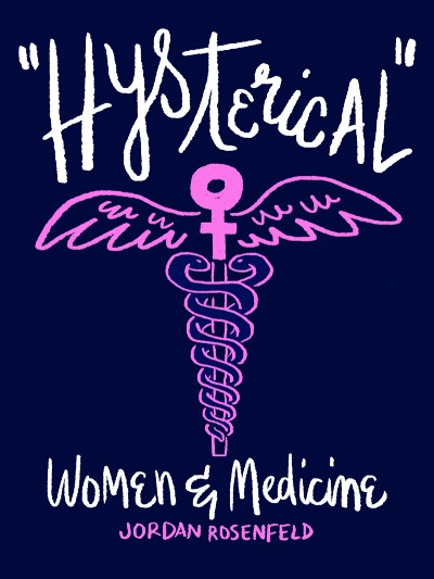 """""""Hysterical"""" Women and Medicine"""