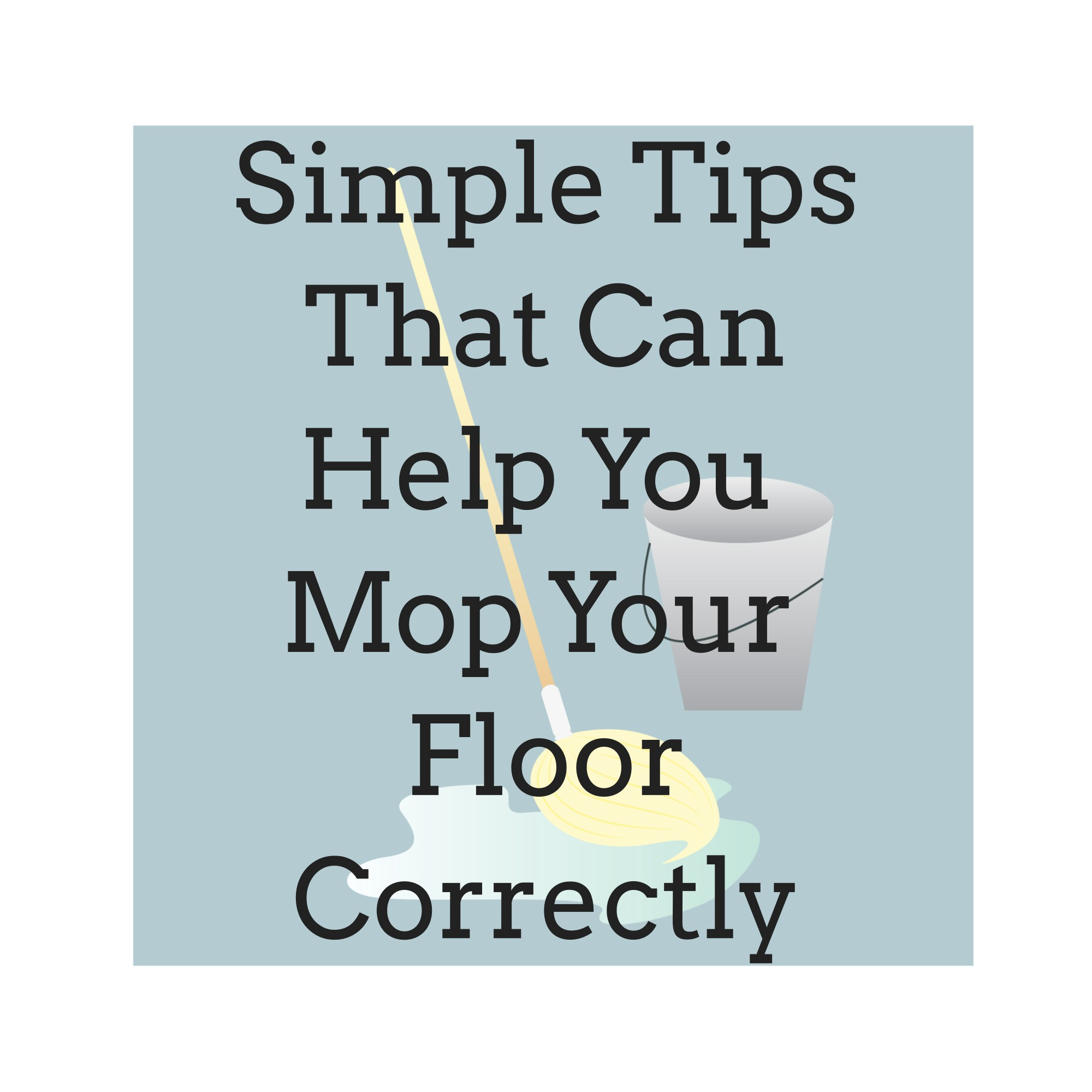 Mopping The Floor Best Ways To Cleaning Correctly