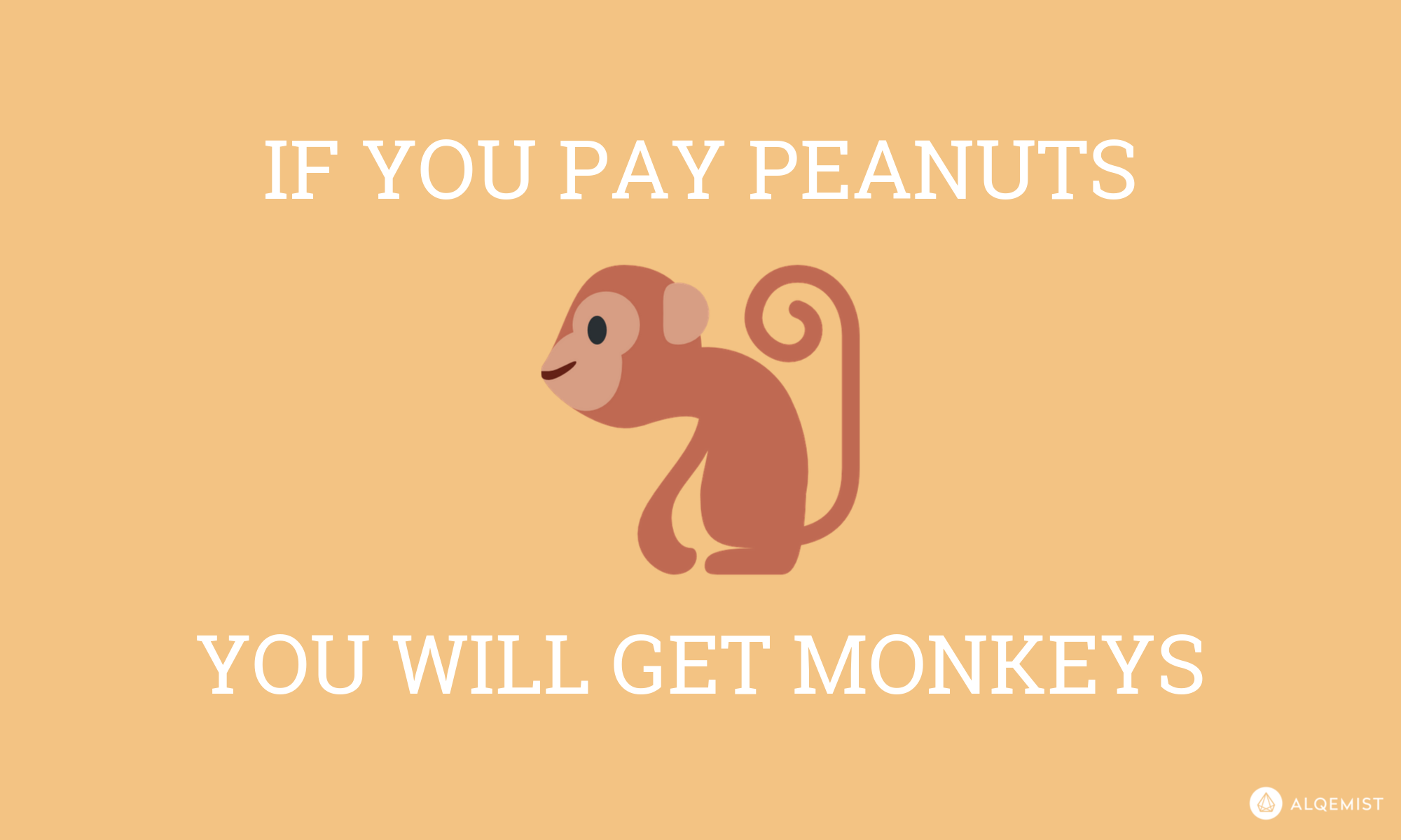 If you pay peanuts you will get monkeys