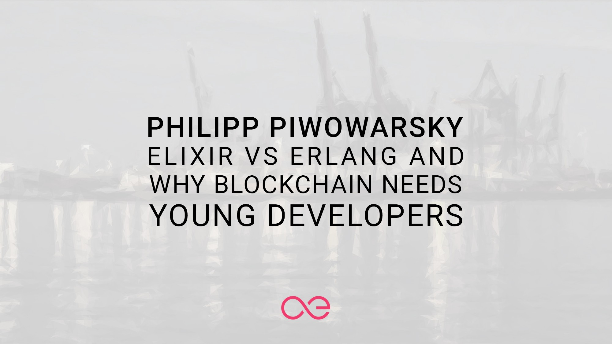 Elixir vs Erlang and why blockchain needs young developers