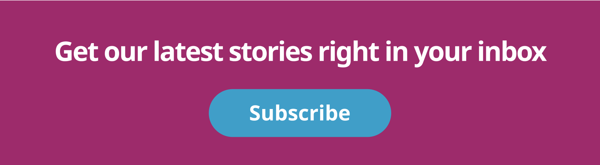 Subscribe to our email newsletter to get our latest stories right in your inbox.