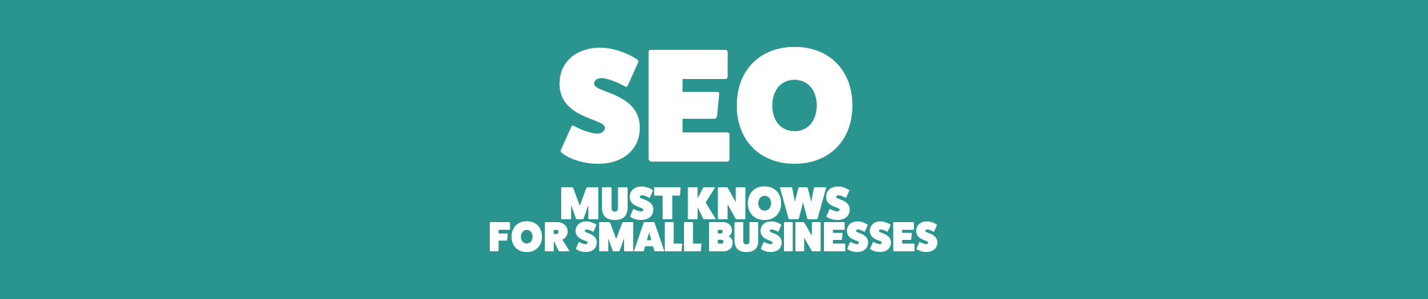 SEO Must knows for small businesses standout banner