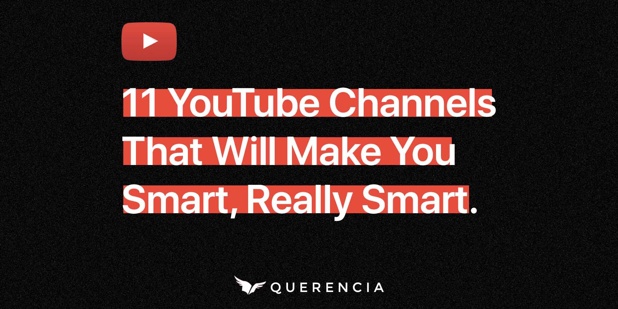 11 YouTube Channels That Will Make You Smart, Really Smart