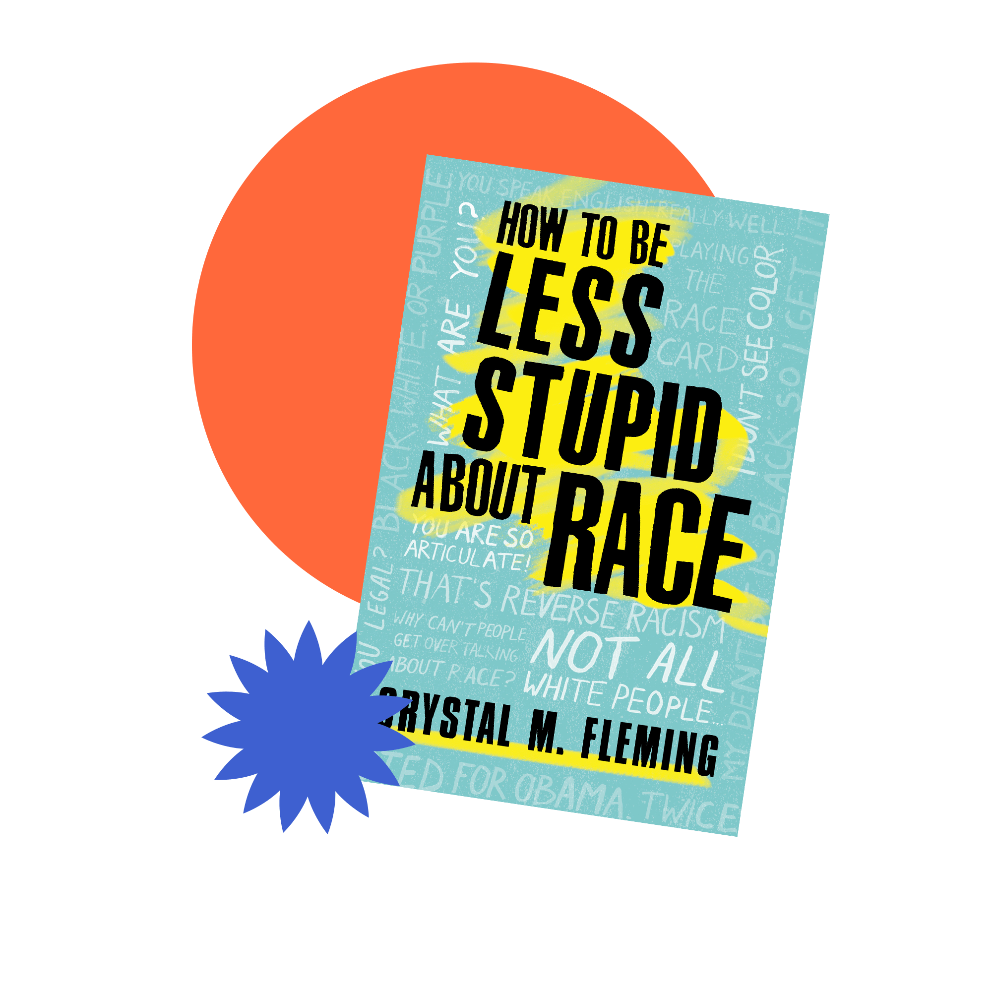 Book jacket cover for How to Be Less Stupid About Race by Crystal M. Fleming