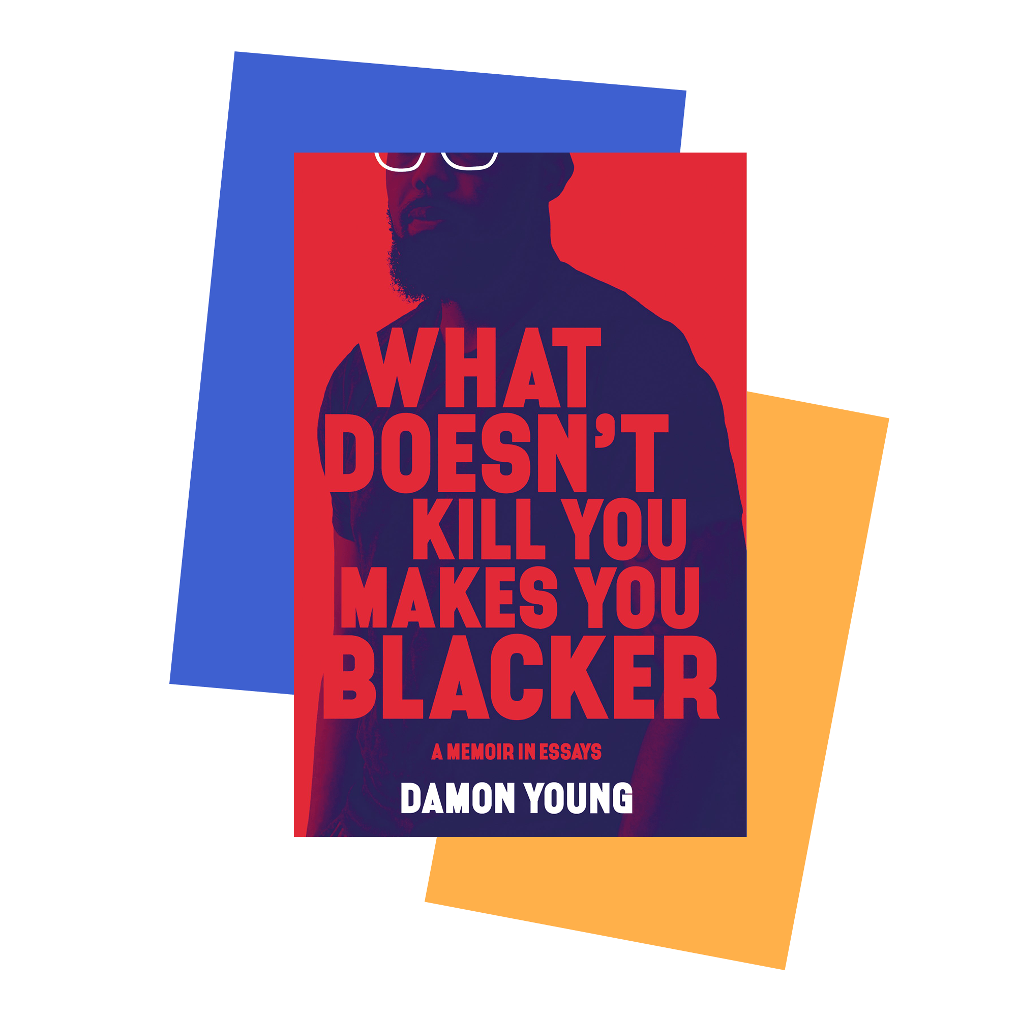 Book jacket cover for What Doesn't Kill You Makes You Blacker: A Memoir in Essays by Damon Young