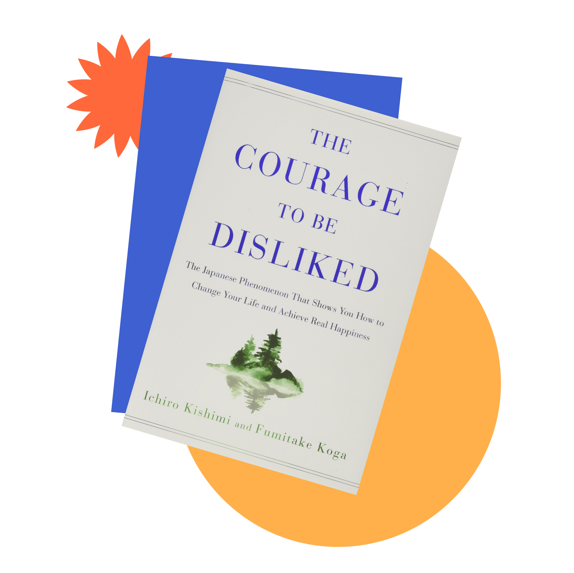 Book jacket cover for The Courage to Be Disliked by Ichiro Kishimi and Fumitake Koga
