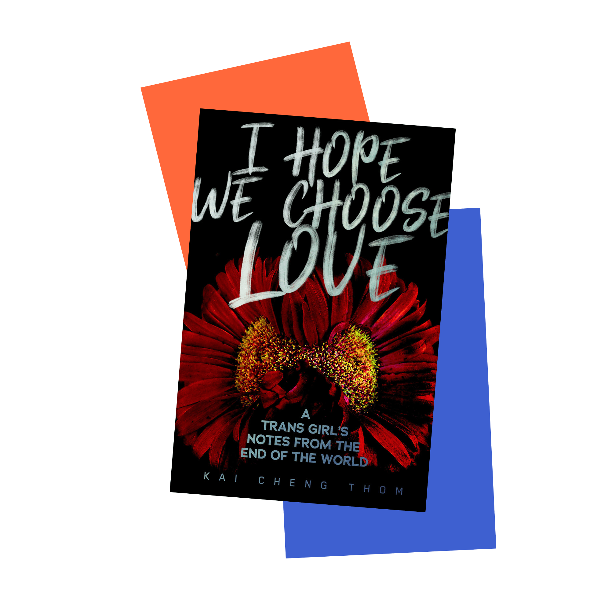 Book jacket cover for I Hope We Choose Love: A Trans Girl's Notes From the End of the World by Kai Cheng Thom