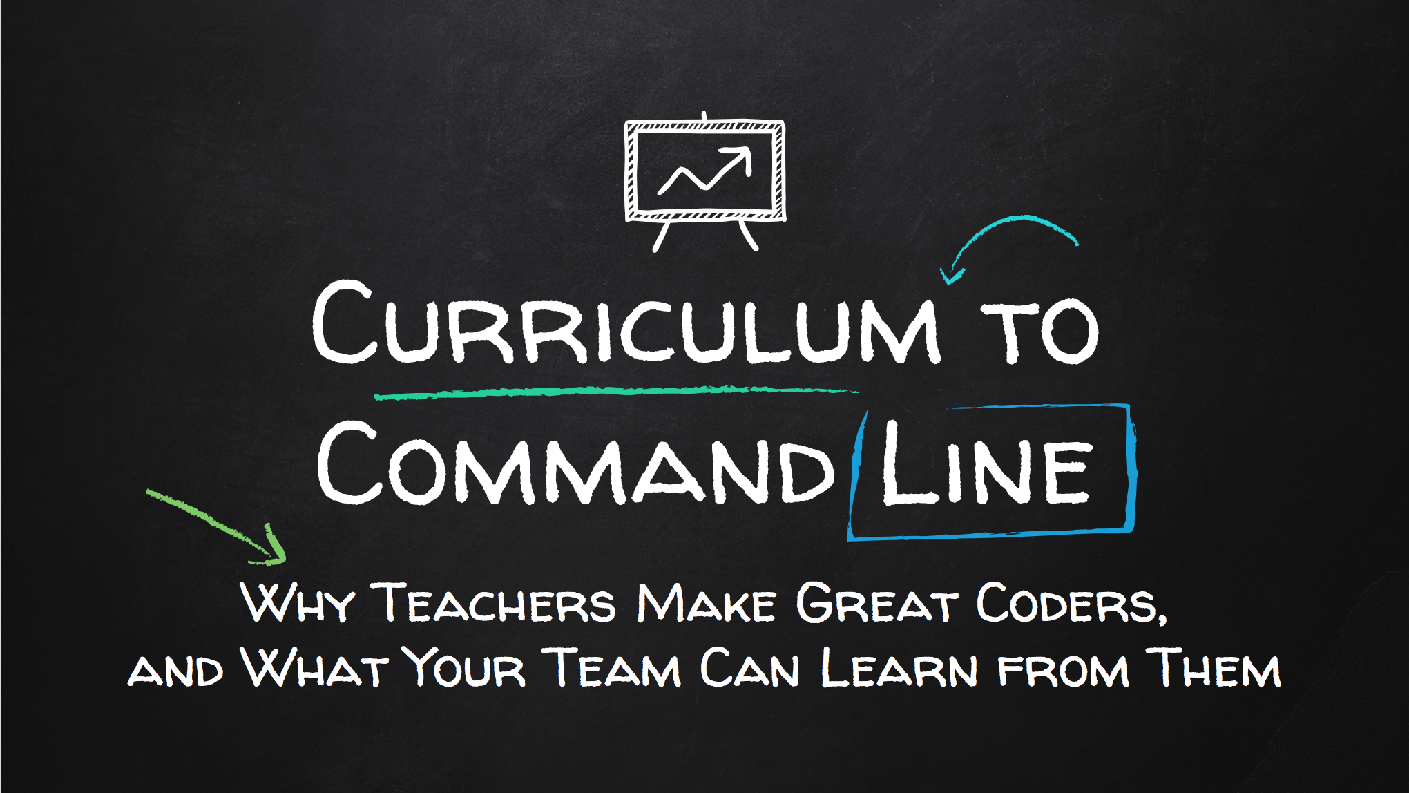 Text: Curriculum to Command Line: Why Teachers Make Awesome Coders, and What Your Team Can Learn from Them