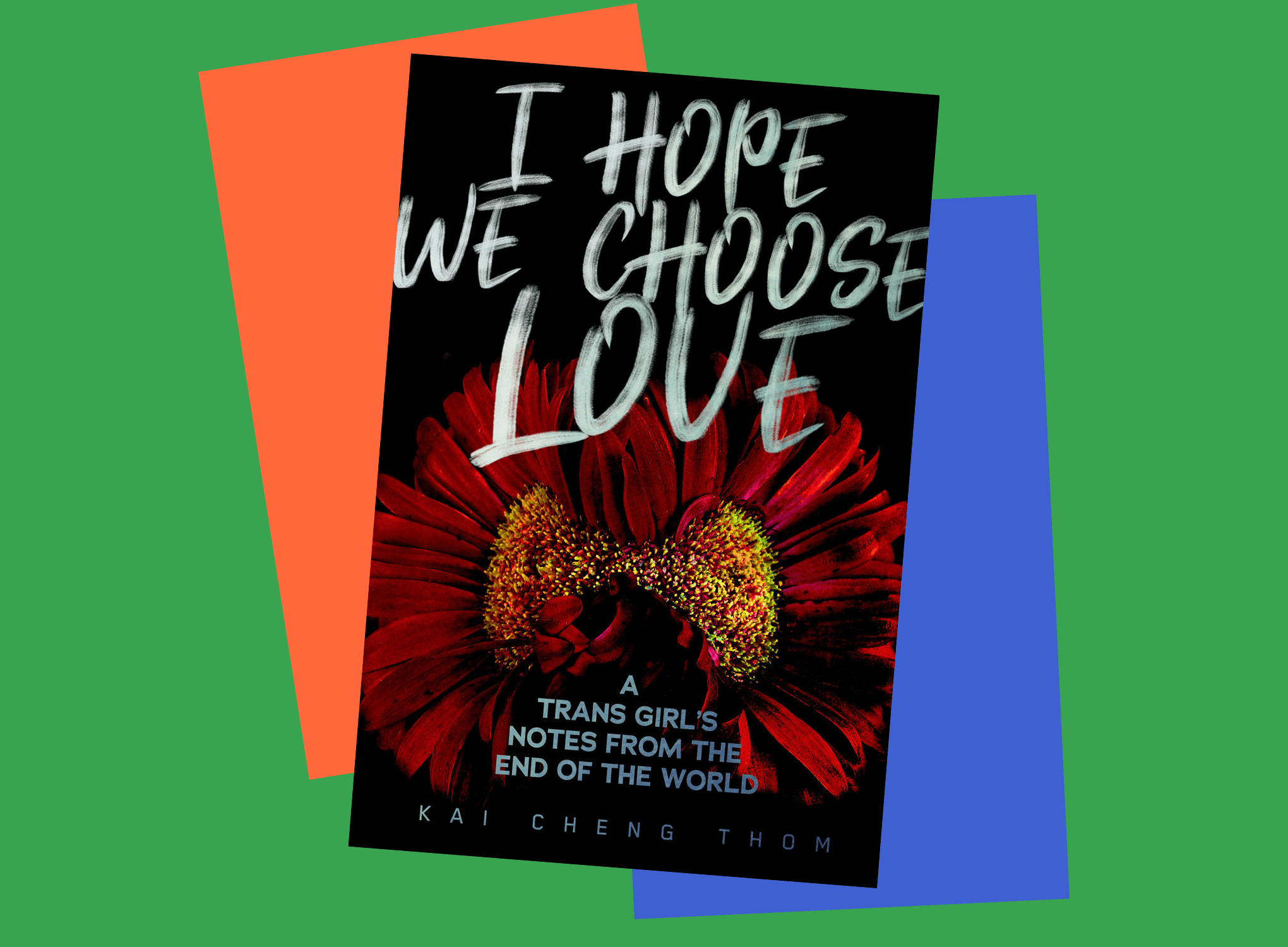 Book jacket cover for I Hope We Choose Love by Kai Cheng Thom