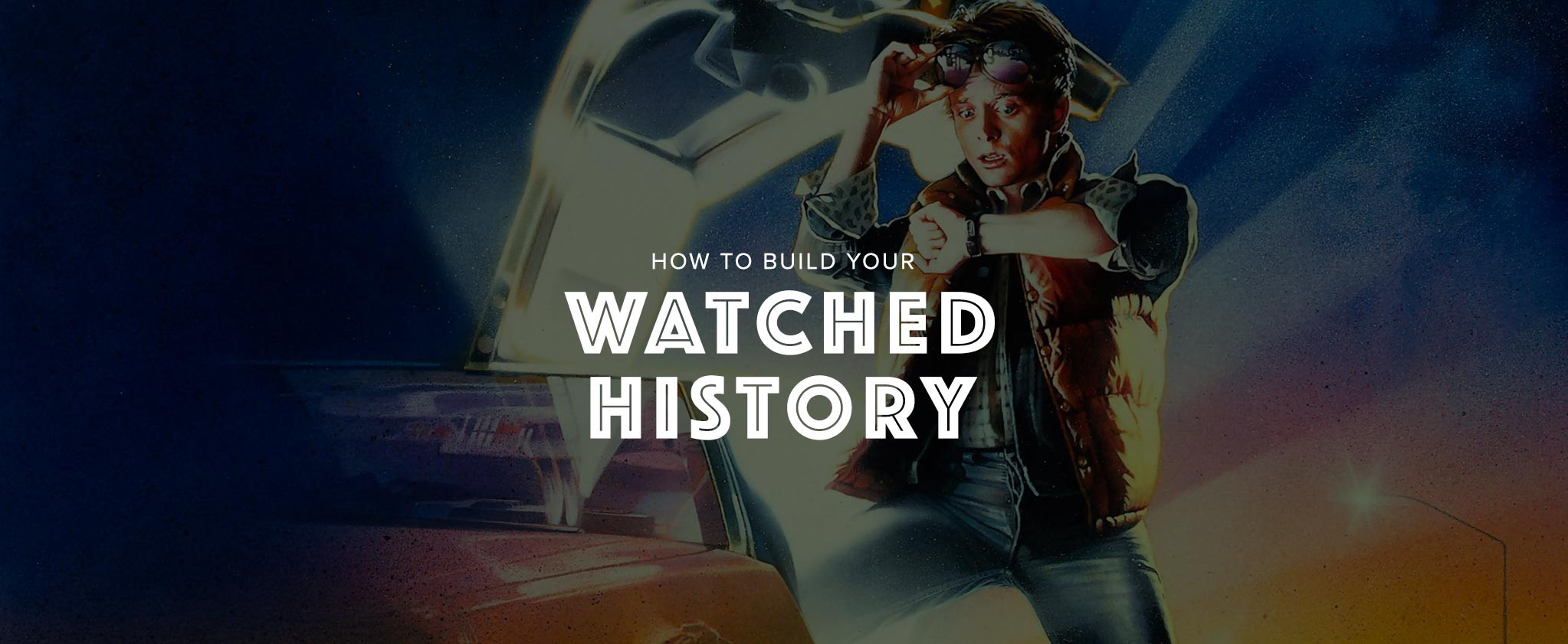 How to build your watched history - Trakt tv Blog