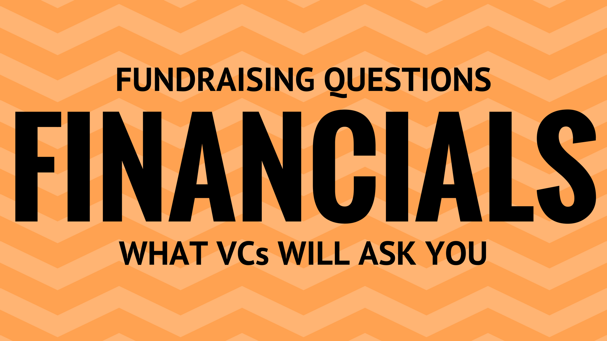 Venture capital startup interview questions: Fundraising financial