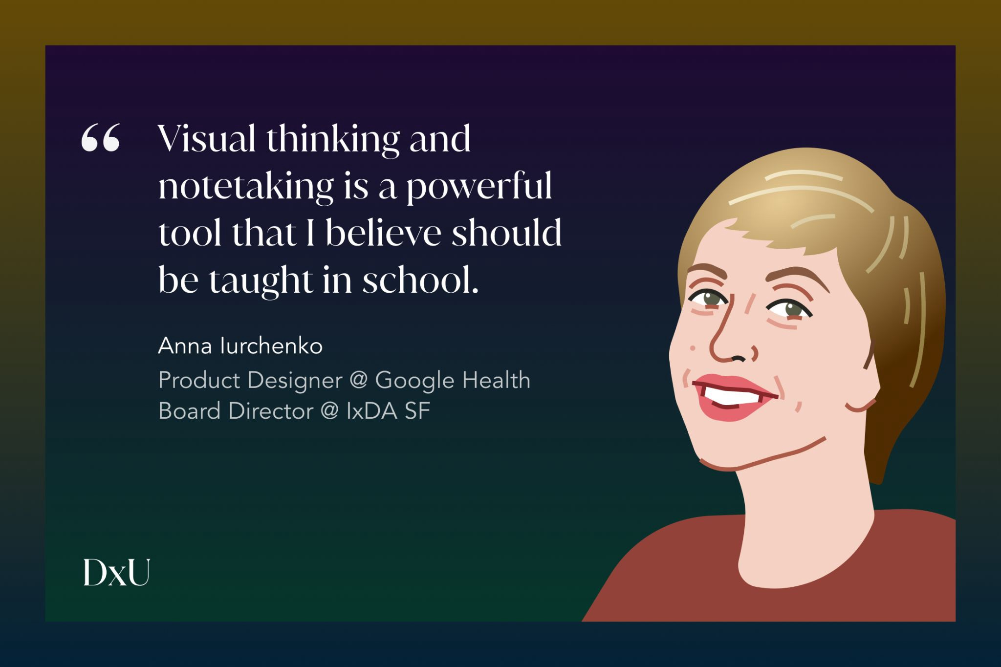 Visual thinking and notetaking is a powerful tool that I believe should be taught in school. Anna Iurchenko, Product Designer at Google Health