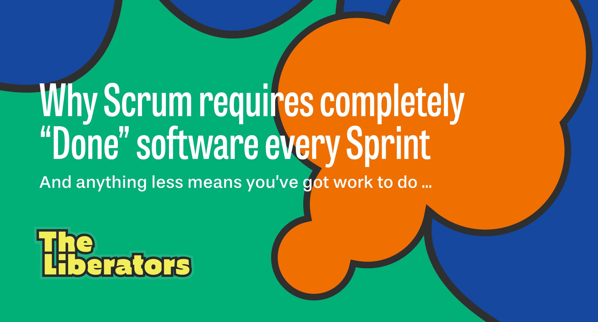 """Why Scrum requires completely """"Done"""" software every Sprint"""