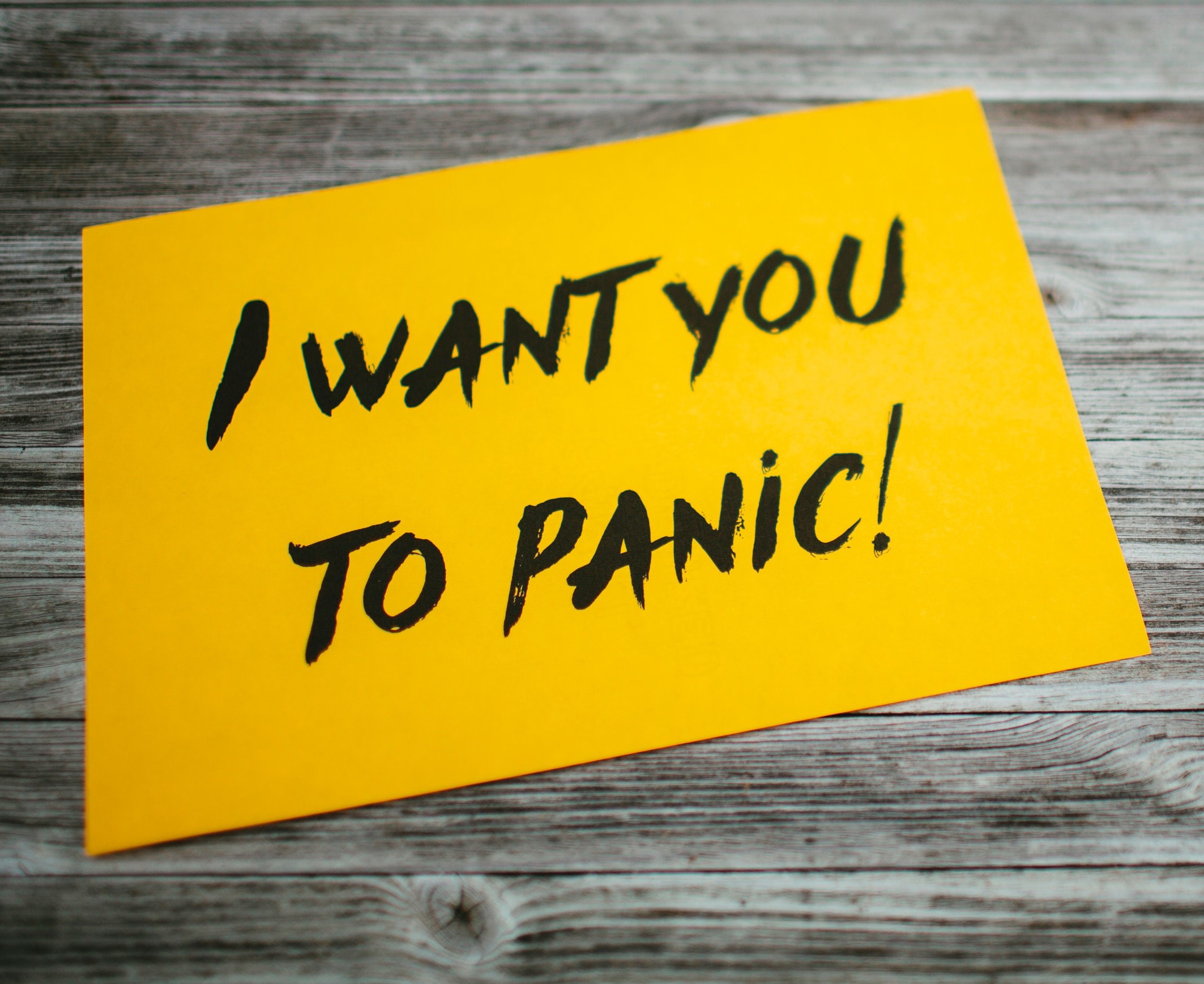 """Sign reading """"I want you to panic!"""""""