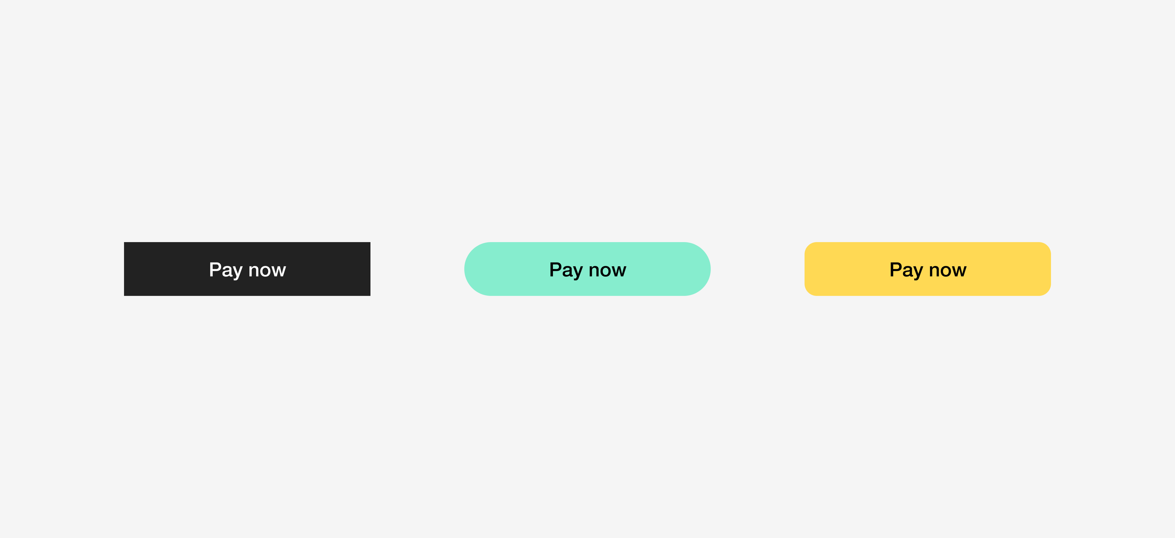 """Three buttons that all say """"pay now."""" They each have a different shape and color. But the text is identical."""