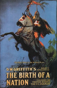 Theatrical release poster for the 1915 film, Birth of A Nation, which inspired the rebirth of the Ku Klux Klan—Source: Wikipedia