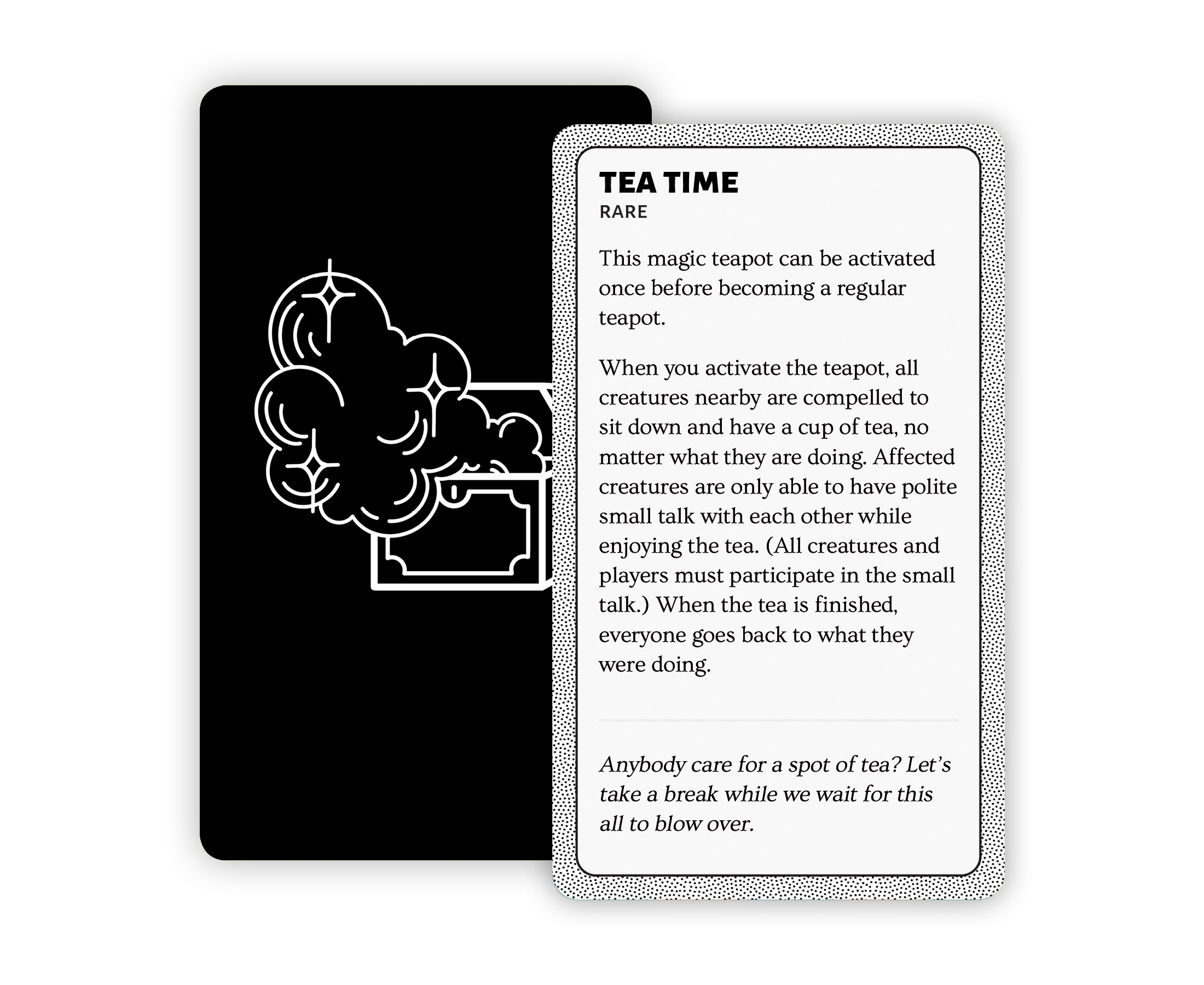 Tea Time: a rare magic teapot that can be used to compel all creatures nearby to sit down for a cup of tea and small talk.