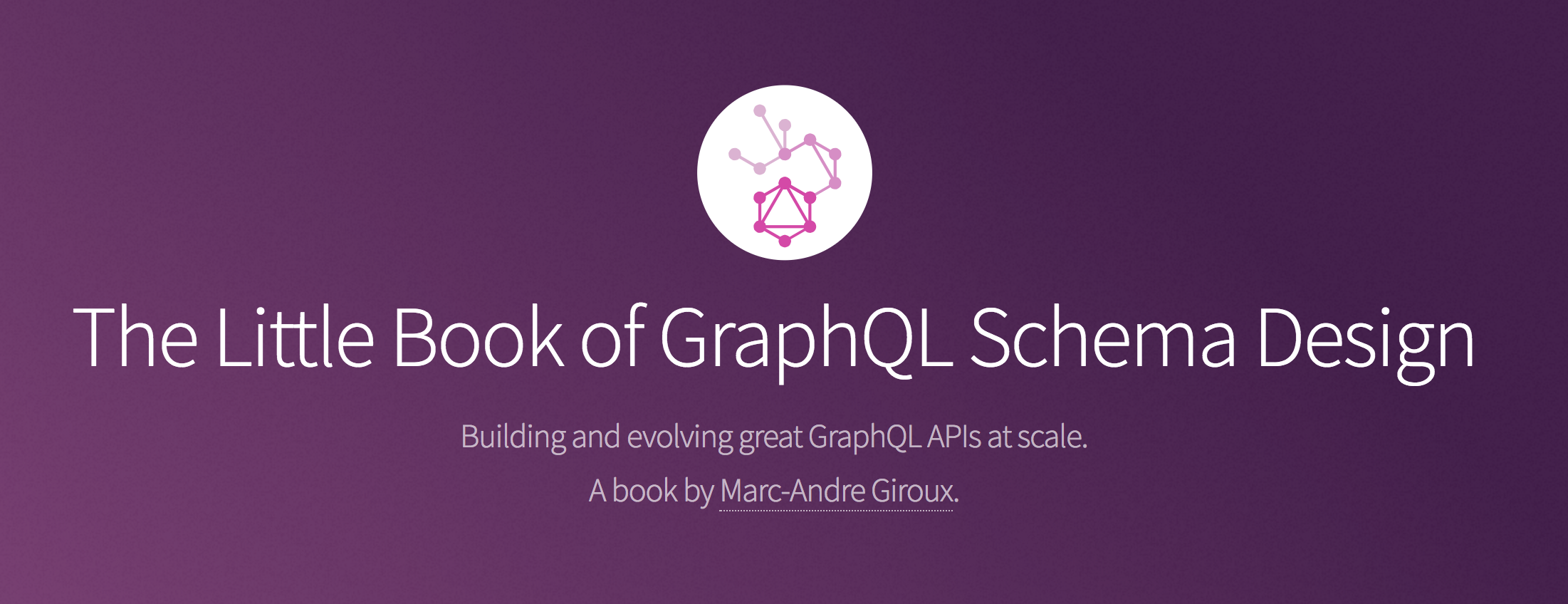 The Little Book of GraphQL Schema Design - Marc-André Giroux