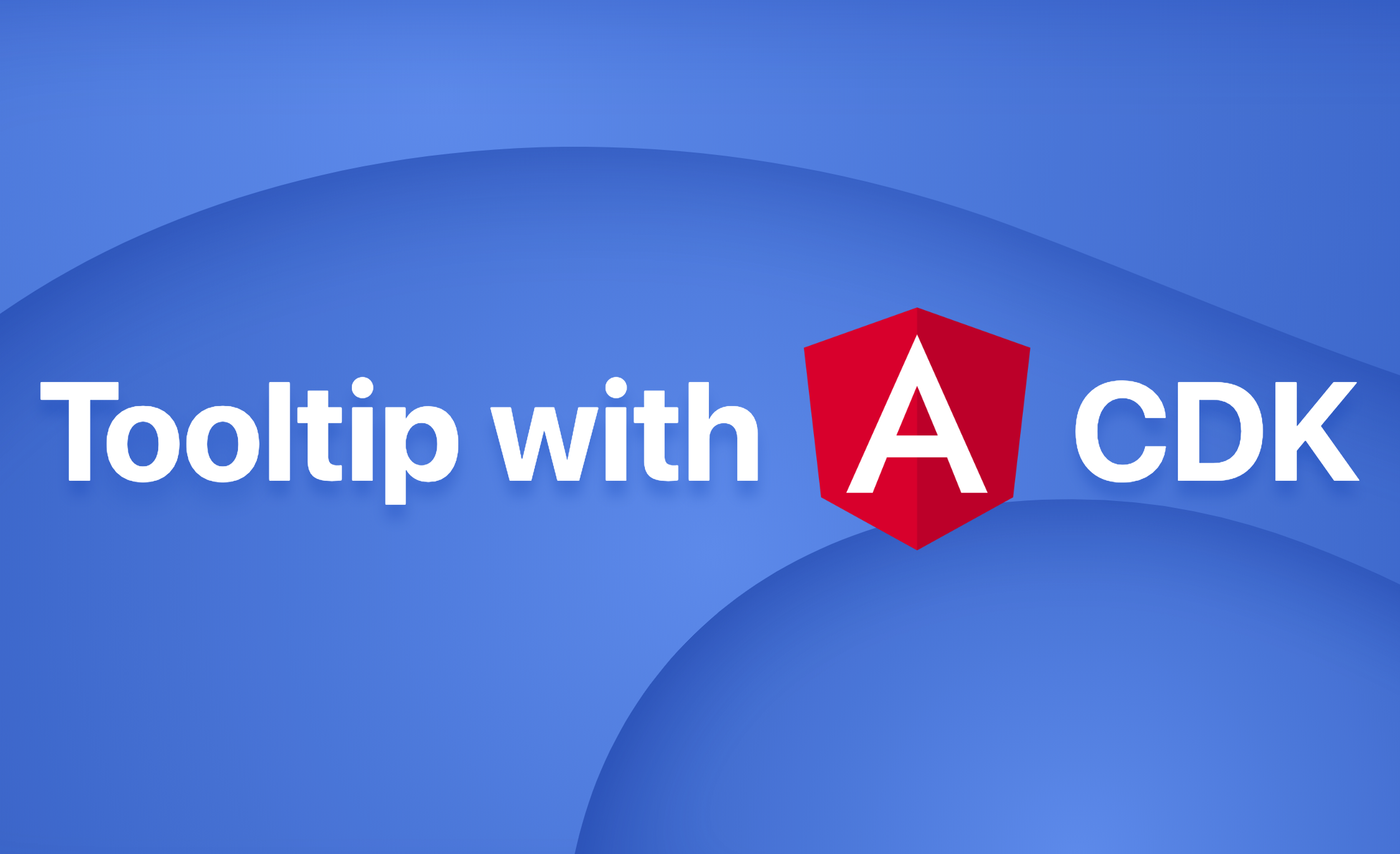 Tooltip with Angular CDK - Angular In Depth