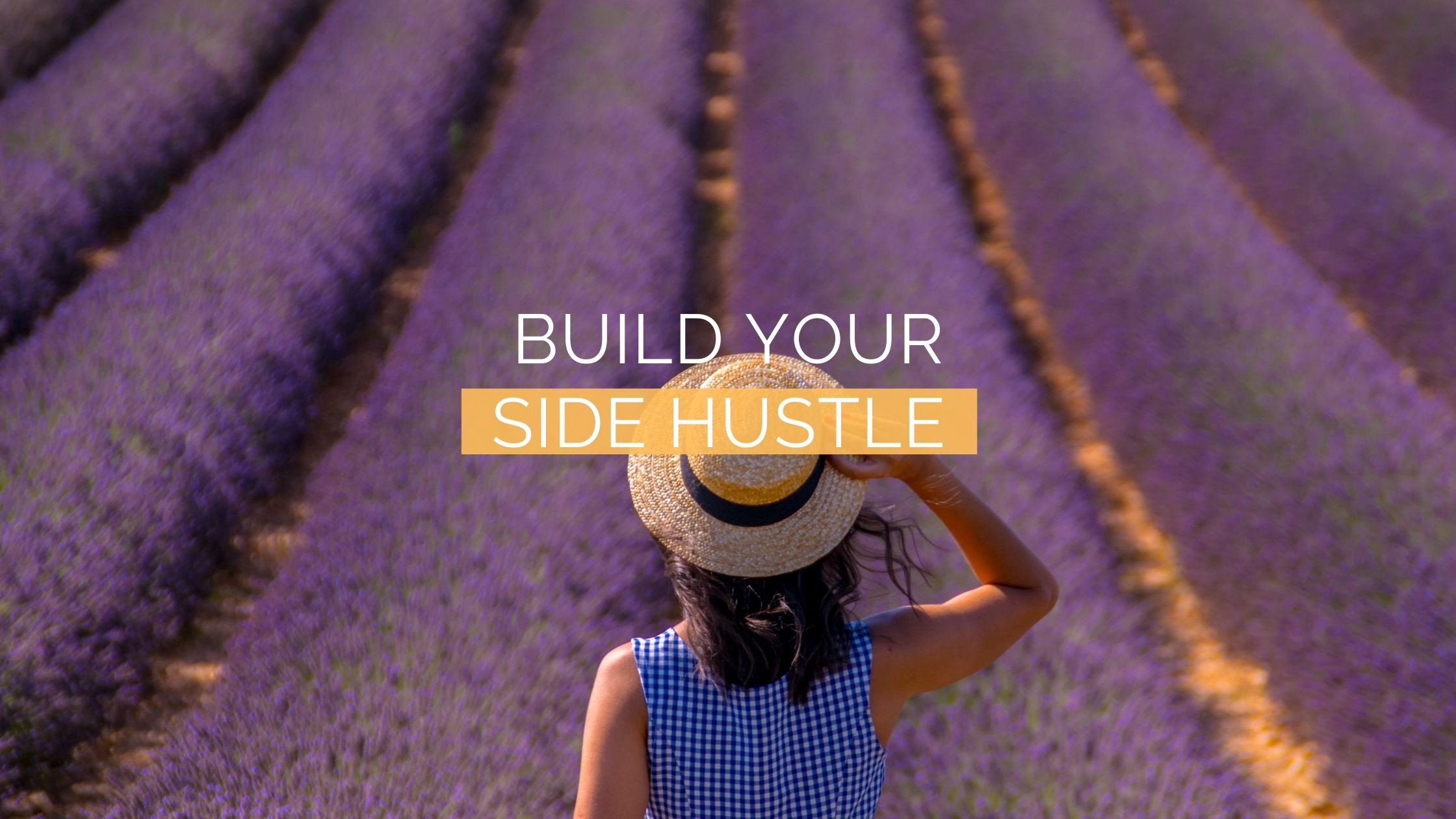 """Lady looks out onto a lavender field—""""Build your side hustle today"""" quote."""
