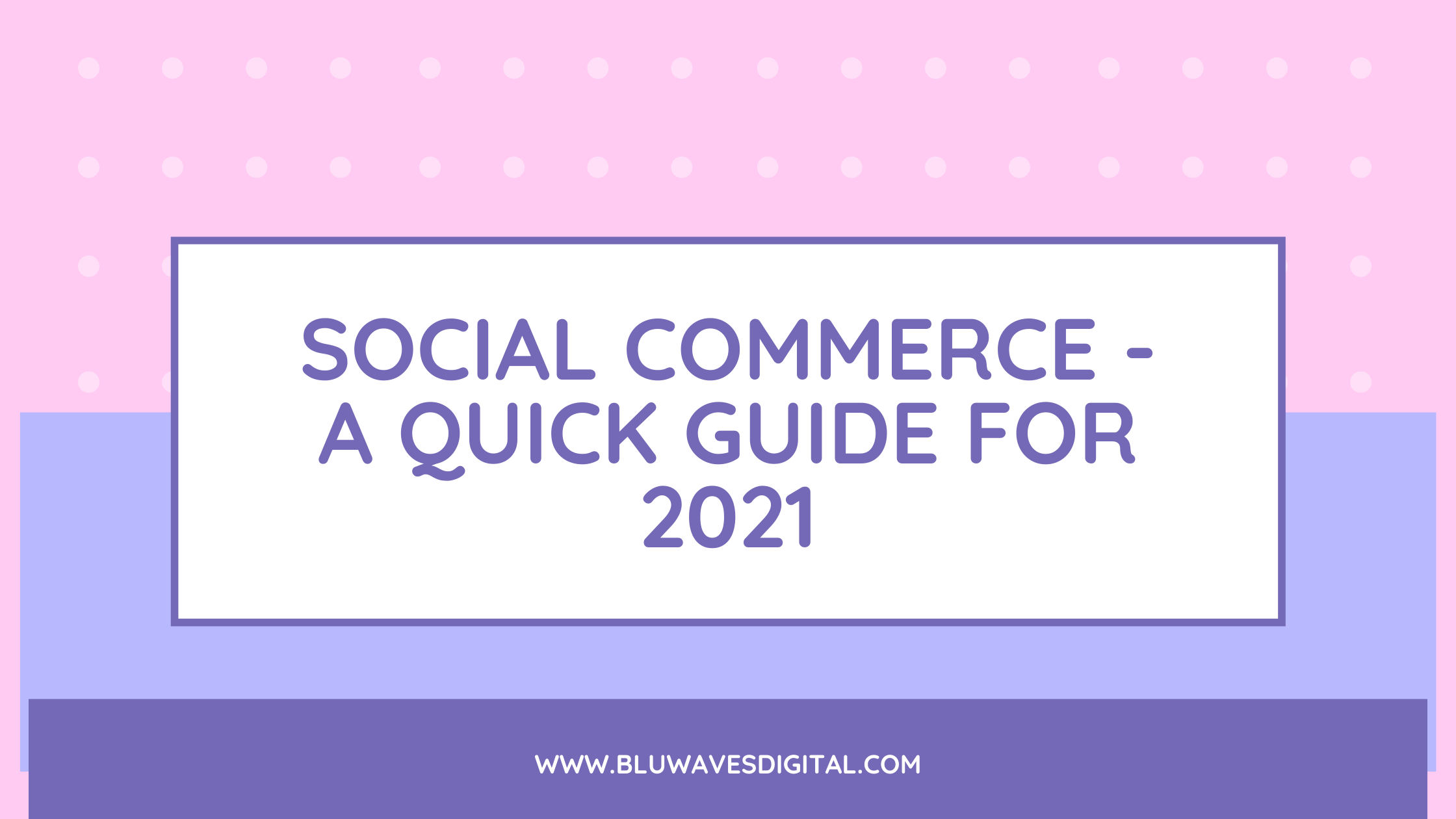 Social Commerce — A Quick guide For 2021