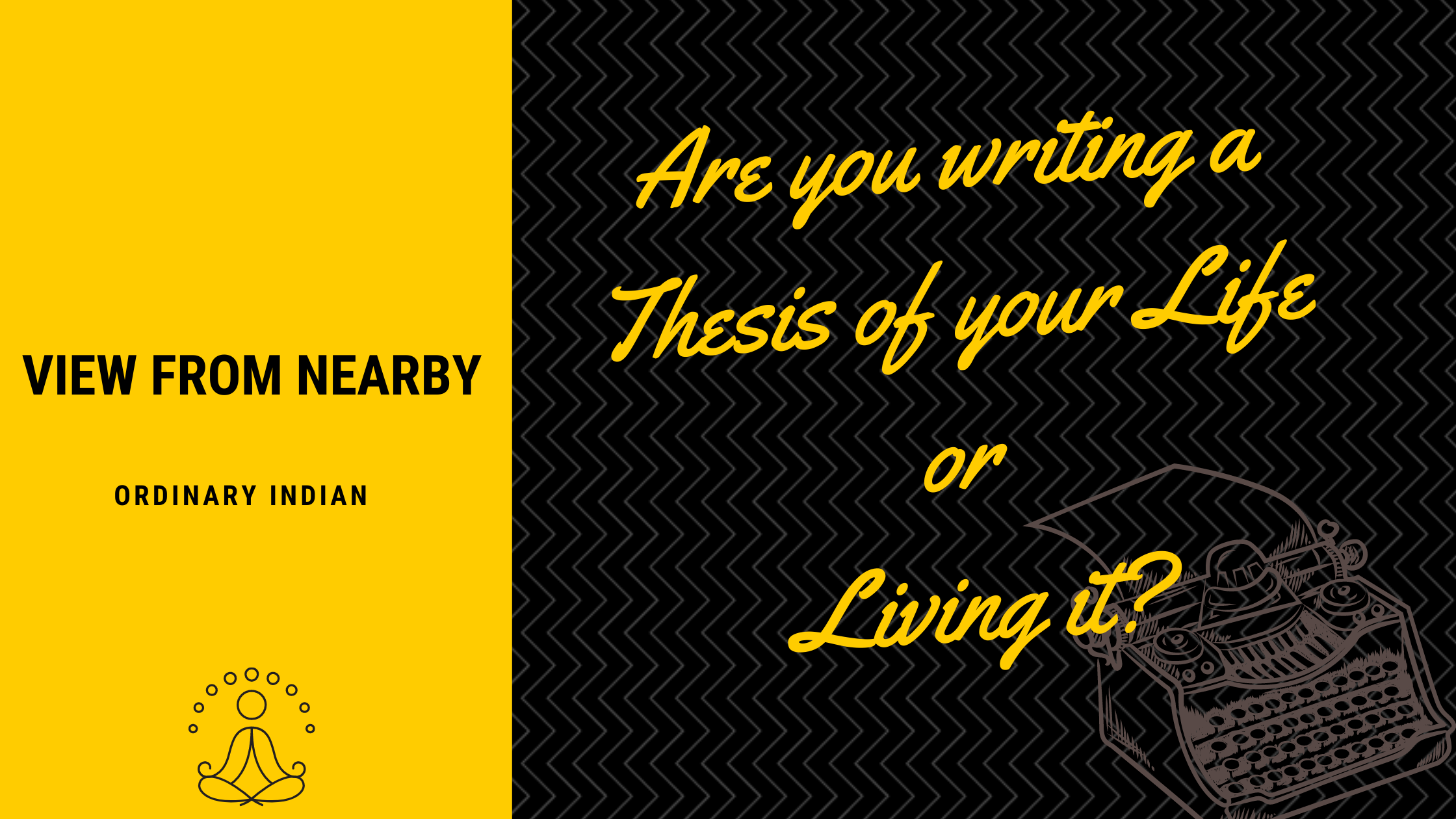 Are You Writing A Thesis Of Your Life Or Living It? | By Ordinary Indian |  Medium