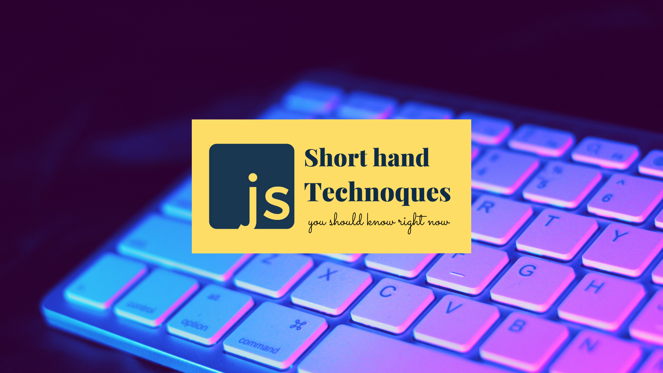 Short hand JavaScript Techniques you should know in 2021
