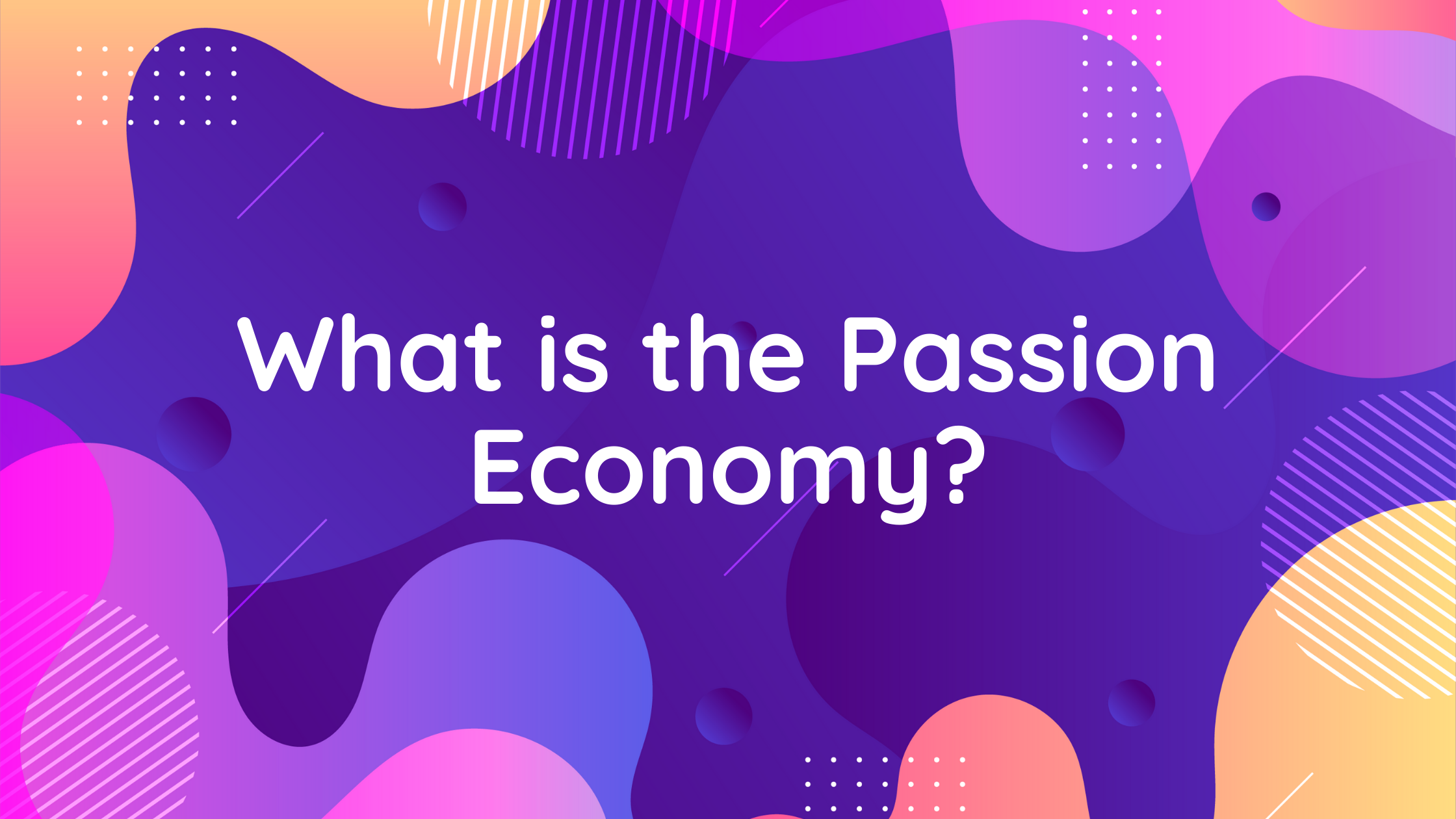 passion economy, what is the passion economy, passion economy platforms, digital publishing platforms, creator economy, passion economy definition, passion economy examples