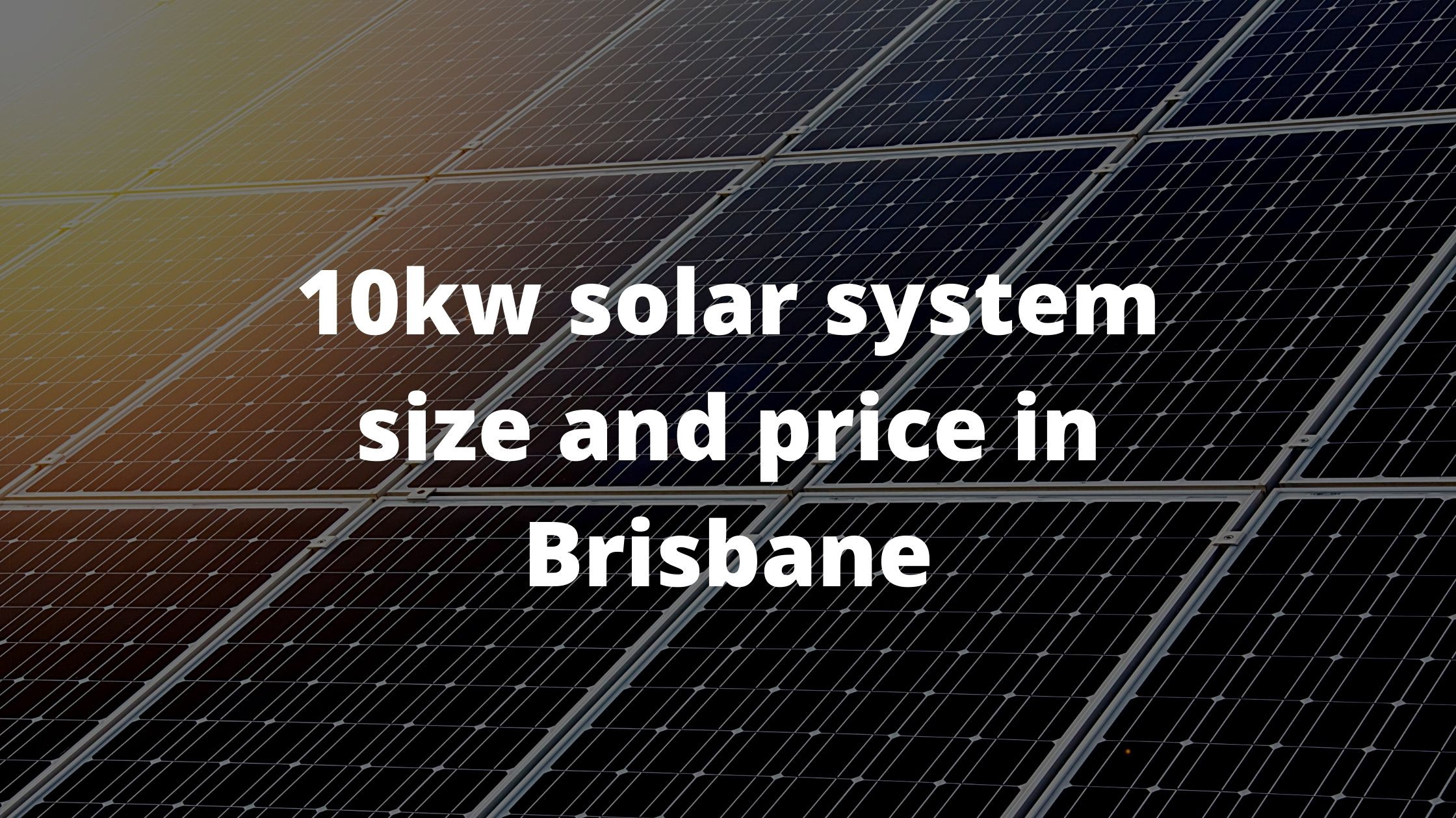 10kw Solar System Size And Price In Brisbane By Solar Power Aug 2020 Medium