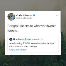 "Twitter reply — original tweet is from @elonmusk and says ""Am donating $100M towards a prize for best carbon capture technology""; @drmistercody replies and quote-tweets Elon Musk, saying ""Congratulations to whoever invents forests."""