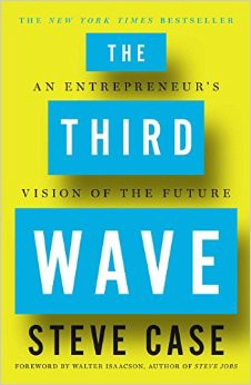 The Third Wave: A Review of Steve Case's (Founder of AOL) new book