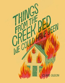 Book cover: Things From the Creek Bed We Could Have Been by Claire Oleson