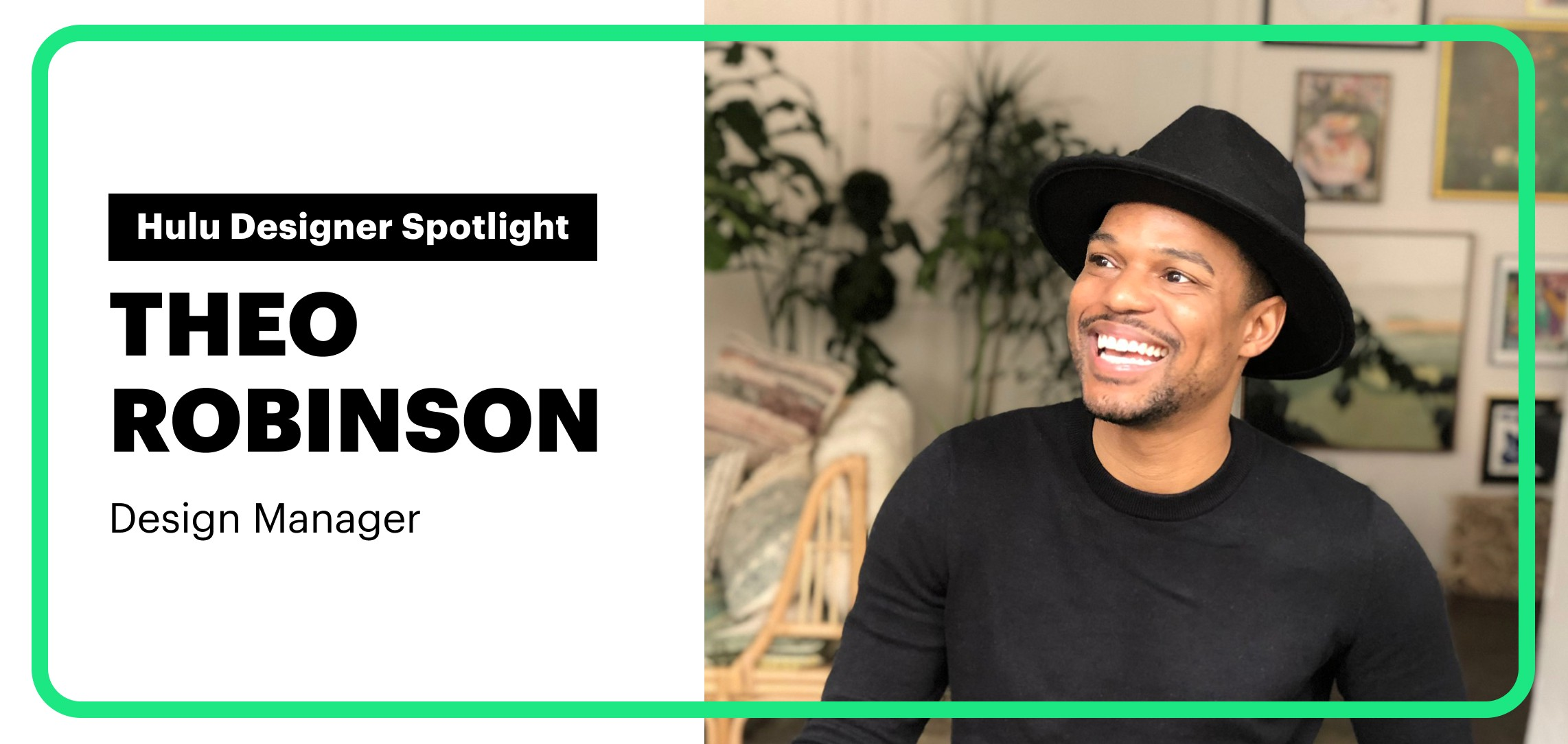 Hulu designer spotlight feature on design manager, Theo Robinson. Man with hat, sitting and smiling off into the distance.
