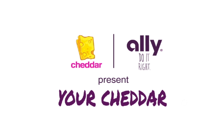 "Cheddar Introduces ""Your Cheddar"" Presented by Ally"
